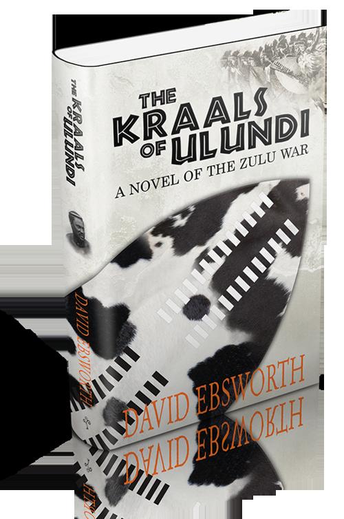 The Kraals of Ulundi: A Novel of the Zulu War